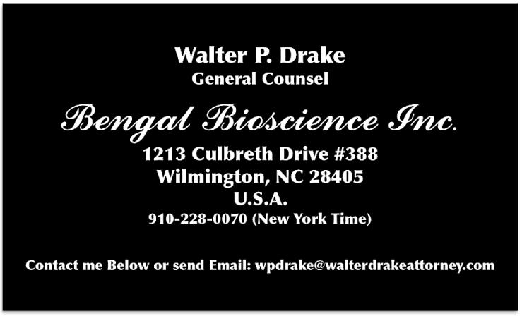 Walter P. Drake General Counsel Bengal Bioscience Inc. 1213 Culbreth Drive #388 Wilmington, NC 28405 U.S.A.